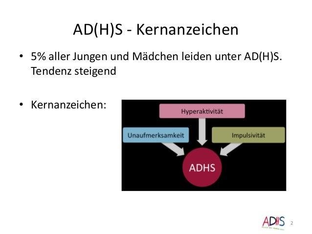 AD(H)S - Kernanzeichen • 5% aller Jungen und Mädchen leiden unter AD(H)S. Tendenz steigend • Kernanzeichen: 2