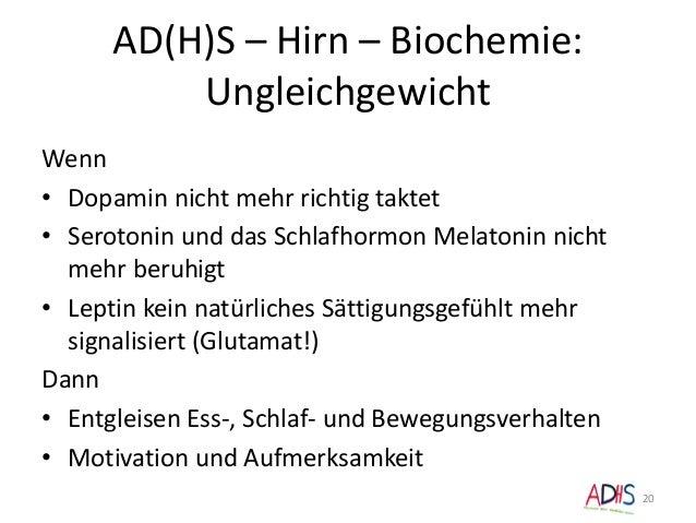 AD(H)S – Hirn – Biochemie: Ungleichgewicht 20 Wenn • Dopamin nicht mehr richtig taktet • Serotonin und das Schlafhormon Me...