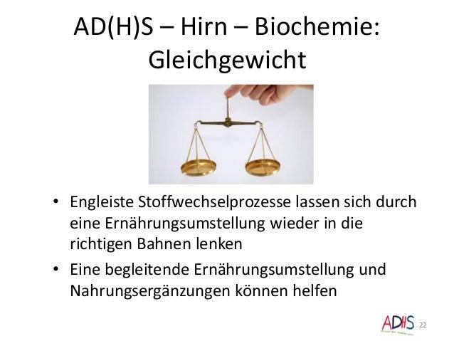 AD(H)S – Hirn – Biochemie: Gleichgewicht 22 • Engleiste Stoffwechselprozesse lassen sich durch eine Ernährungsumstellung w...