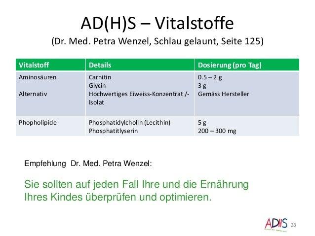 AD(H)S – Vitalstoffe (Dr. Med. Petra Wenzel, Schlau gelaunt, Seite 125) 28 Vitalstoff Details Dosierung (pro Tag) Aminosäu...