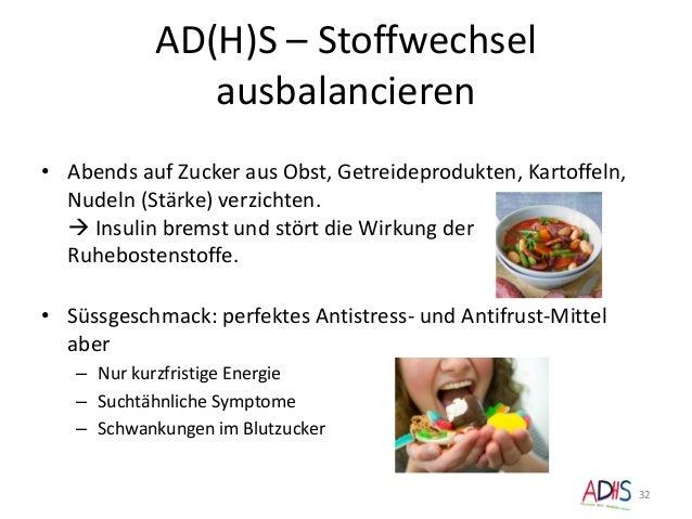 AD(H)S – Stoffwechsel ausbalancieren • Abends auf Zucker aus Obst, Getreideprodukten, Kartoffeln, Nudeln (Stärke) verzicht...
