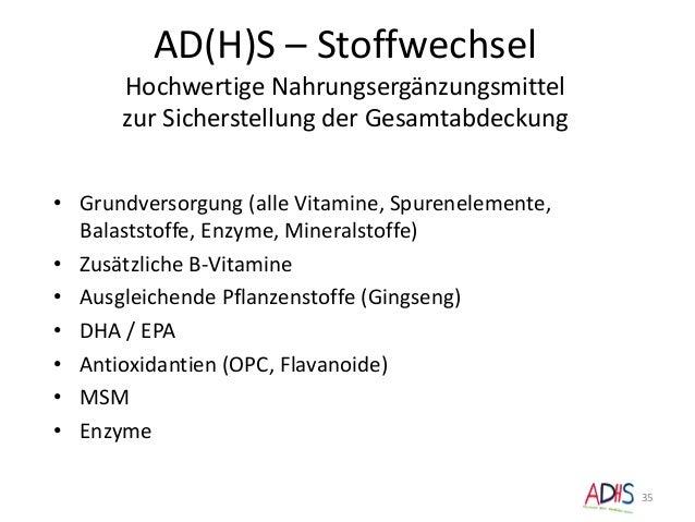 AD(H)S – Stoffwechsel Hochwertige Nahrungsergänzungsmittel zur Sicherstellung der Gesamtabdeckung 35 • Grundversorgung (al...