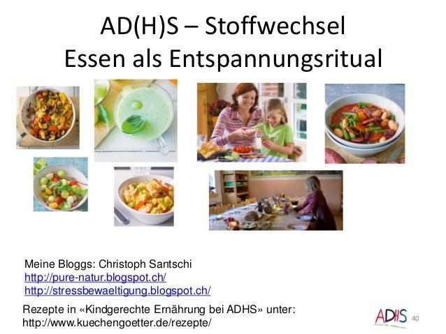 AD(H)S – Stoffwechsel Essen als Entspannungsritual 40 Rezepte in «Kindgerechte Ernährung bei ADHS» unter: http://www.kuech...