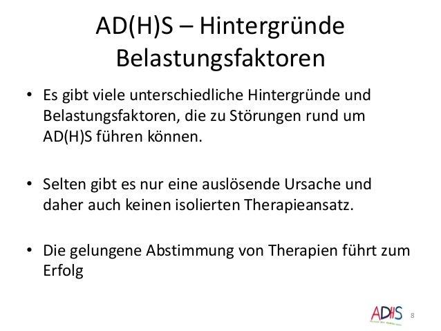 AD(H)S – Hintergründe Belastungsfaktoren • Es gibt viele unterschiedliche Hintergründe und Belastungsfaktoren, die zu Stör...