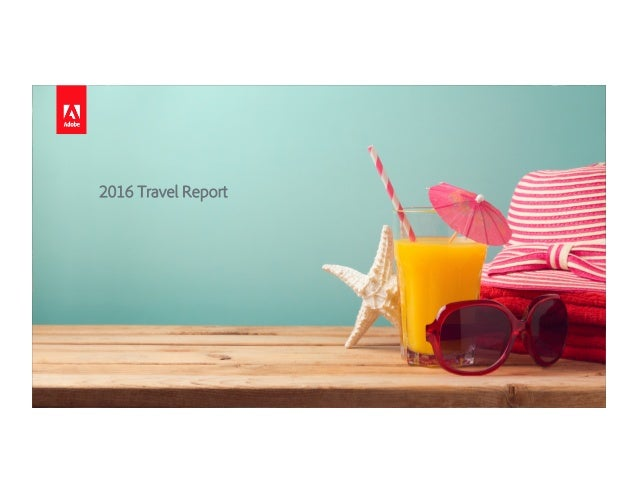 © 2015 Adobe Systems Incorporated. All Rights Reserved. Adobe Confidential. 2016 Travel Report