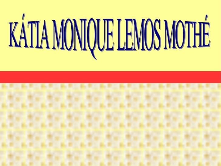 KÁTIA MONIQUE LEMOS MOTHÉ