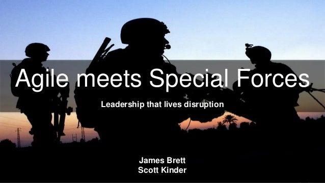 Agile meets Special Forces Leadership that lives disruption James Brett Scott Kinder