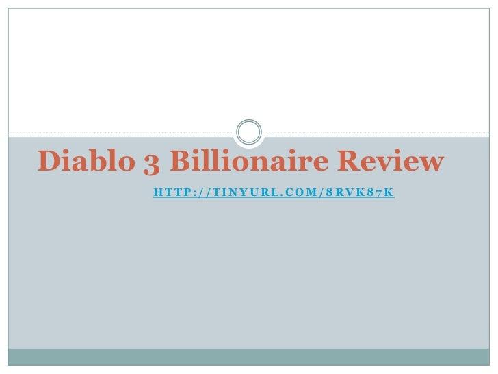 Diablo 3 Billionaire Review       HTTP://TINYURL.COM/8RVK87K