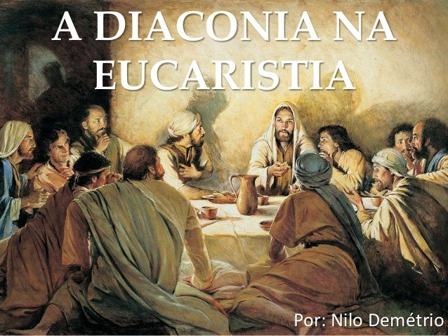 A DIACONIA NA EUCARISTIA Por: Nilo Demétrio