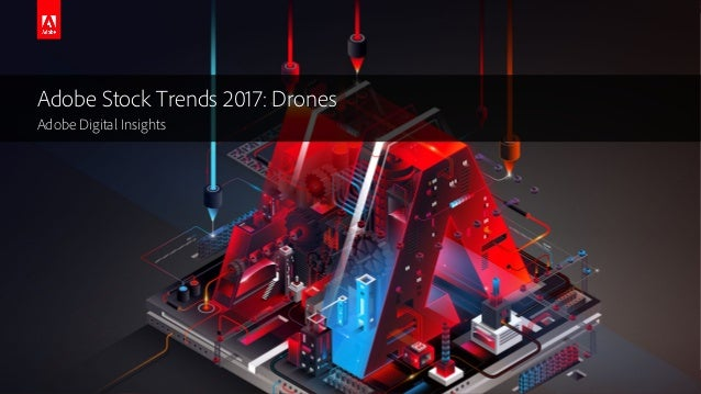 © 2016 Adobe Systems Incorporated. All Rights Reserved. Adobe Stock Trends 2017: Drones Adobe Digital Insights
