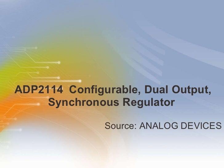 ADP2114   Configurable,   Dual   Output,   Synchronous   Regulator   <ul><li>Source: ANALOG DEVICES </li></ul>