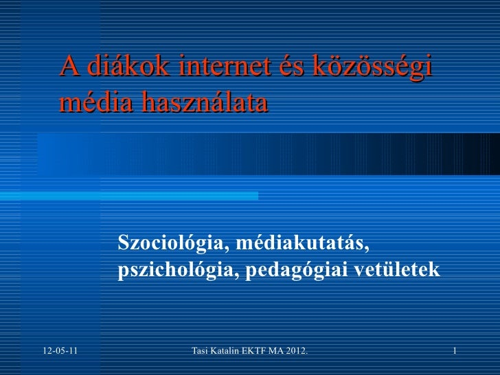 A diákok internet és közösségi   média használata           Szociológia, médiakutatás,           pszichológia, pedagógiai ...