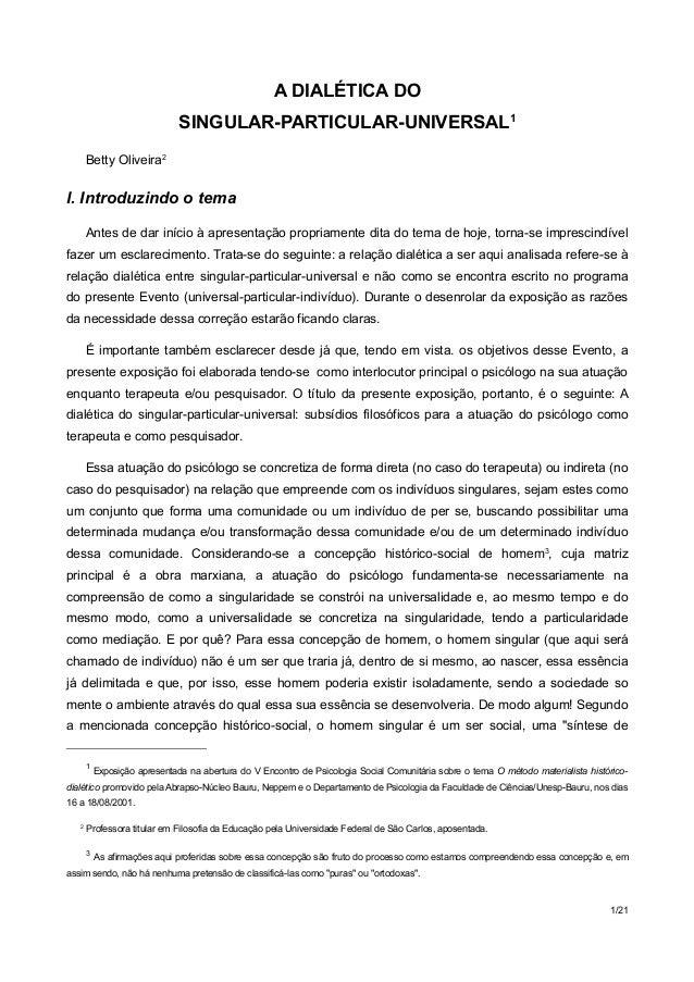 A DIALÉTICA DO  SINGULAR-PARTICULAR-UNIVERSAL1  Betty Oliveira2  l. Introduzindo o tema  Antes de dar início à apresentaçã...