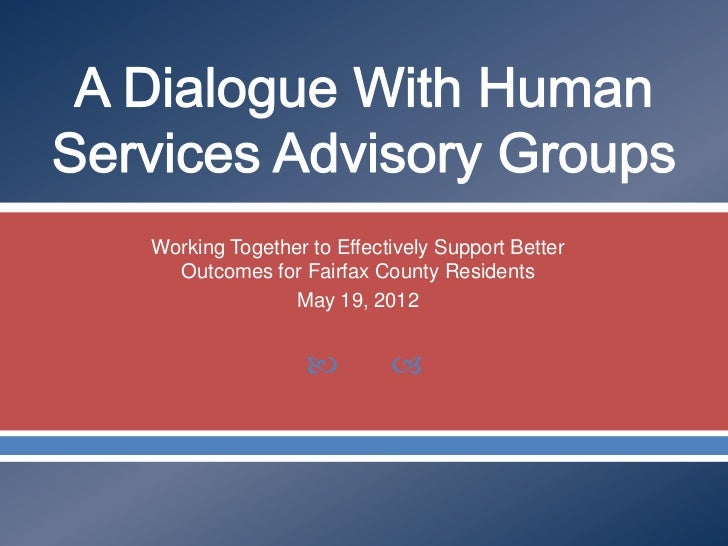 Working Together to Effectively Support Better  Outcomes for Fairfax County Residents               May 19, 2012          ...