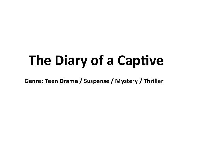 The  Diary  of  a  Cap.ve   Genre:  Teen  Drama  /  Suspense  /  Mystery  /  Thriller
