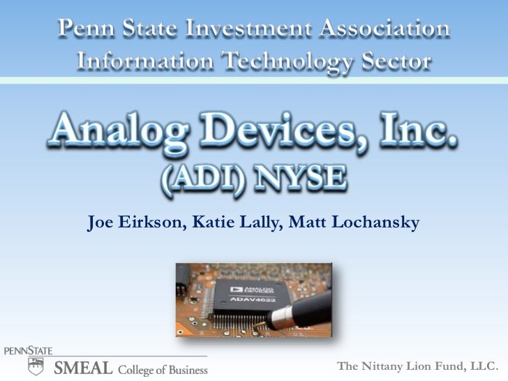 Penn State Investment AssociationInformation Technology Sector<br />Analog Devices, Inc.<br />(ADI) NYSE<br />Joe Eirkson,...