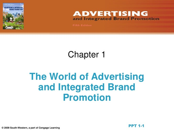© 2009 South-Western, a part of Cengage Learning<br />Chapter 1<br />The World of Advertising and Integrated Brand Promoti...