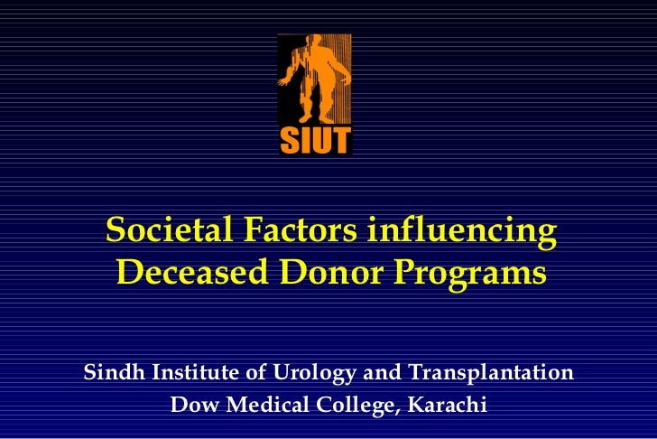 Societal Factors influencing Deceased Donor Programs Sindh Institute of Urology and Transplantation Dow Medical College, K...