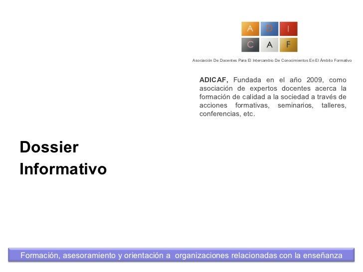 Dossier Informativo Asociación De Docentes Para El Intercambio De Conocimientos En El Ámbito Formativo ADICAF,  Fundada en...