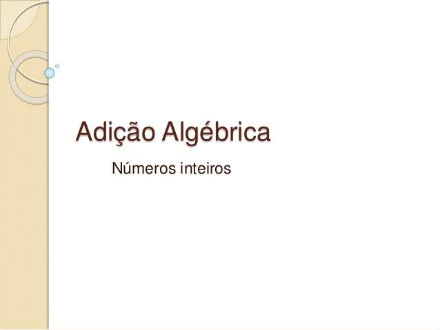 Adição Algébrica  Números inteiros
