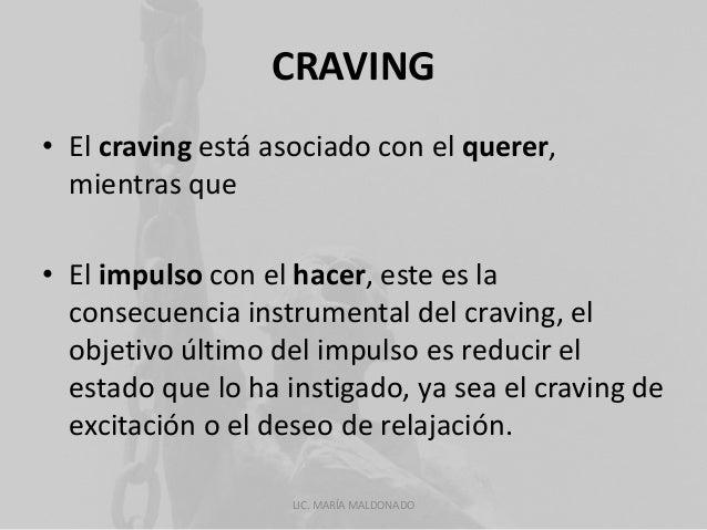 CRAVING  • El craving está asociado con el querer,  mientras que  • El impulso con el hacer, este es la  consecuencia inst...
