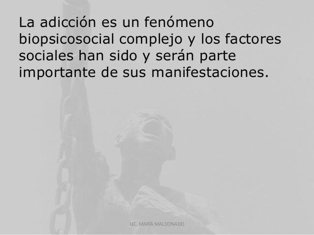 La adicción es un fenómeno  biopsicosocial complejo y los factores  sociales han sido y serán parte  importante de sus man...