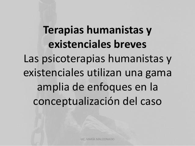Terapias humanistas y  existenciales breves  Las psicoterapias humanistas y  existenciales utilizan una gama  amplia de en...