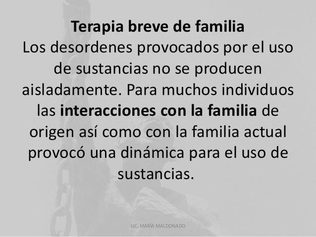 Terapia breve de familia  Los desordenes provocados por el uso  de sustancias no se producen  aisladamente. Para muchos in...