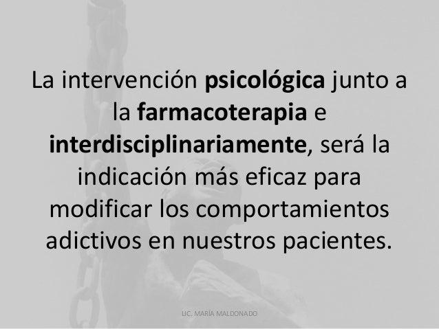 La intervención psicológica junto a  la farmacoterapia e  interdisciplinariamente, será la  indicación más eficaz para  mo...