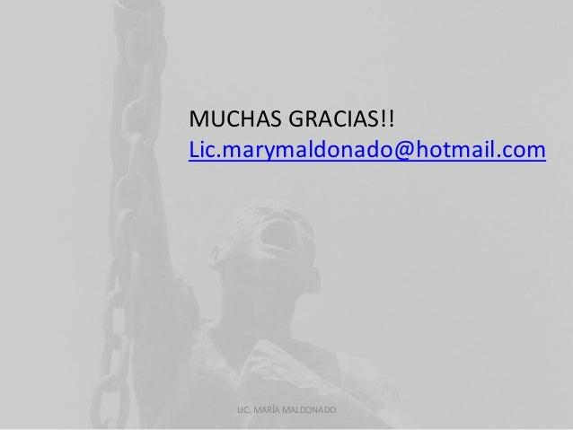 MUCHAS GRACIAS!!  Lic.marymaldonado@hotmail.com  LIC. MARÍA MALDONADO