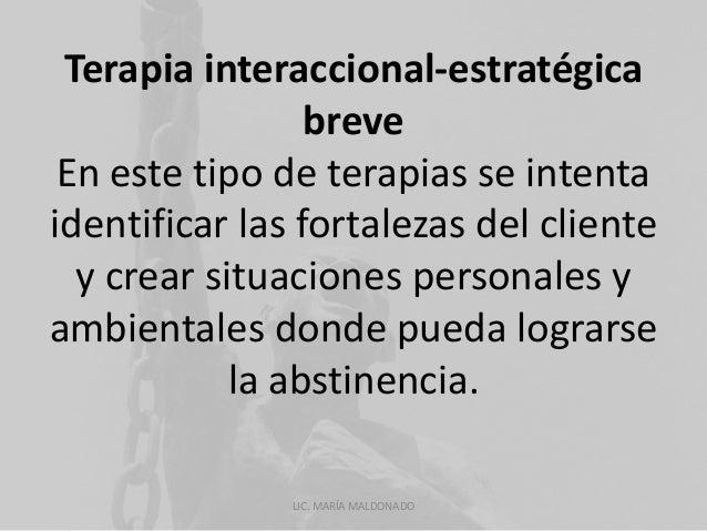 Terapia interaccional-estratégica  breve  En este tipo de terapias se intenta  identificar las fortalezas del cliente  y c...