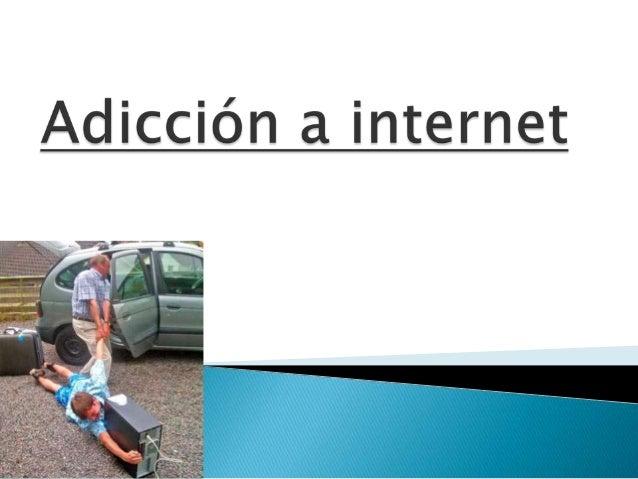    La adición a internet es la necesidad de    estar constantemente frente a un    ordenador para navegar en la red.   P...