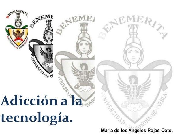 María de los Ángeles Rojas Coto.Adicción a latecnología.