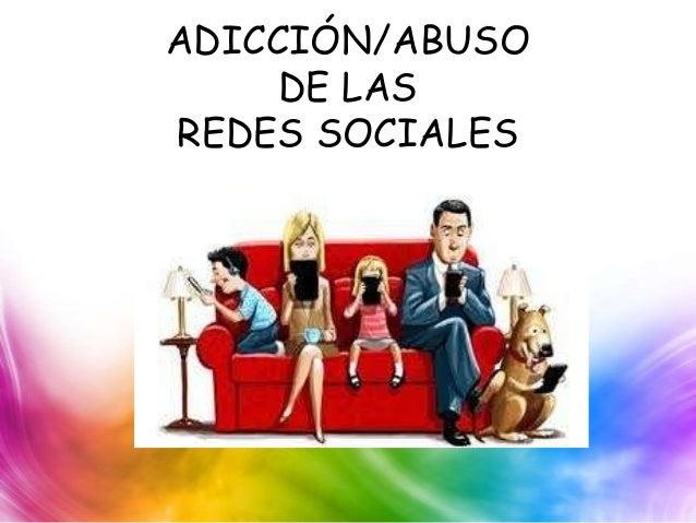 ADICCIÓN/ABUSO DE LAS REDES SOCIALES