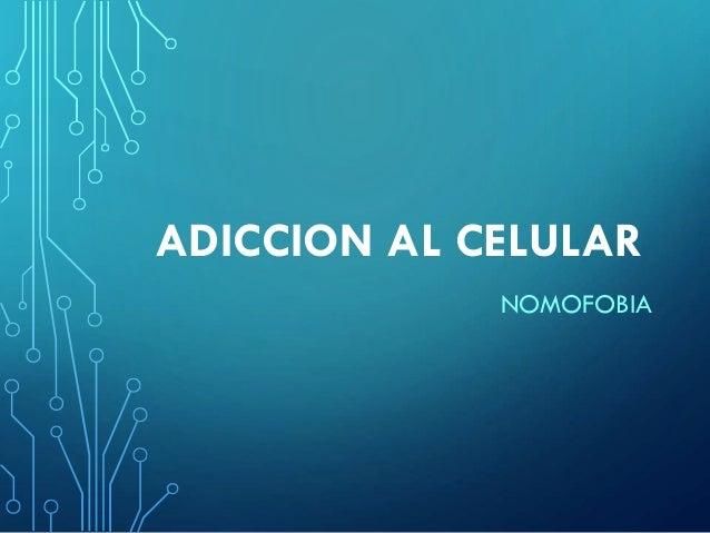 ADICCION AL CELULAR NOMOFOBIA