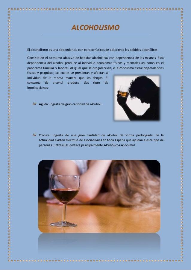 ALCOHOLISMO El alcoholismo es una dependencia con características de adicción a las bebidas alcohólicas. Consiste en el co...