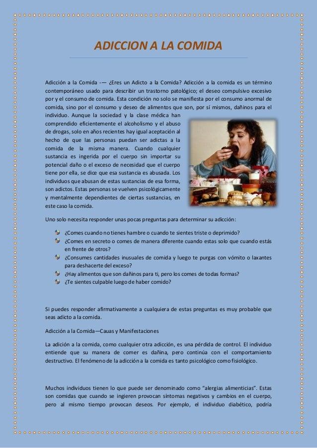 ADICCION A LA COMIDA Adicción a la Comida -— ¿Eres un Adicto a la Comida? Adicción a la comida es un término contemporáneo...