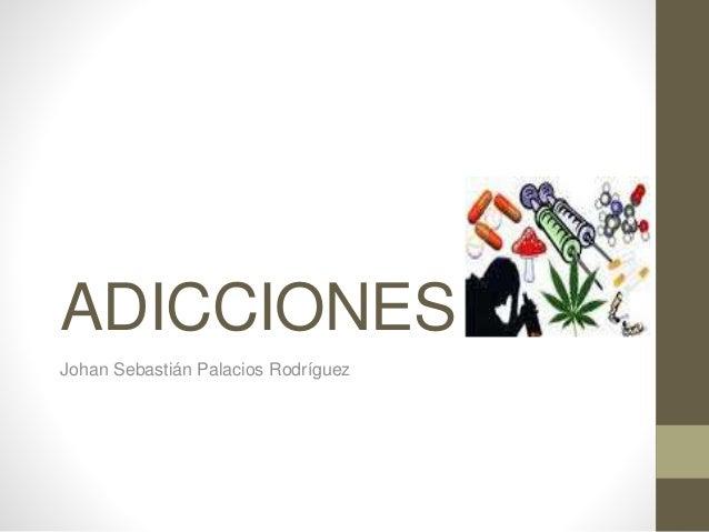 ADICCIONES Johan Sebastián Palacios Rodríguez
