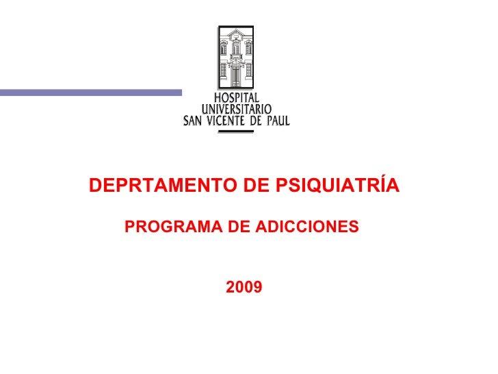 DEPRTAMENTO DE PSIQUIATRÍA PROGRAMA DE ADICCIONES  2009