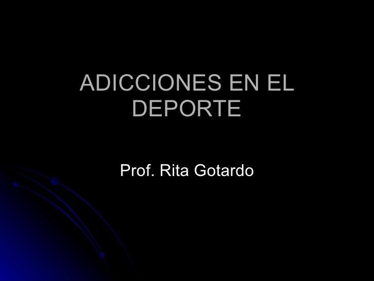 ADICCIONES EN EL DEPORTE Prof. Rita Gotardo