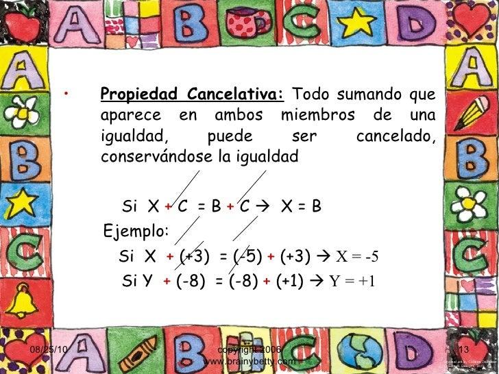 <ul><li>Propiedad Cancelativa:  Todo sumando que aparece en ambos miembros de una igualdad, puede ser cancelado, conserván...