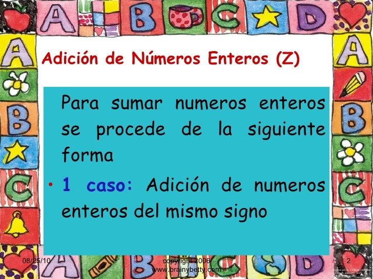 Adición de Números Enteros (Z) <ul><li>Para sumar numeros enteros se procede de la siguiente forma </li></ul><ul><li>1 cas...