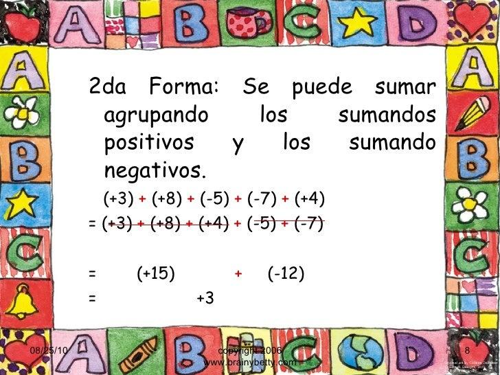 <ul><ul><li>2da Forma: Se puede sumar agrupando los sumandos positivos y los sumando negativos. </li></ul></ul><ul><ul><li...