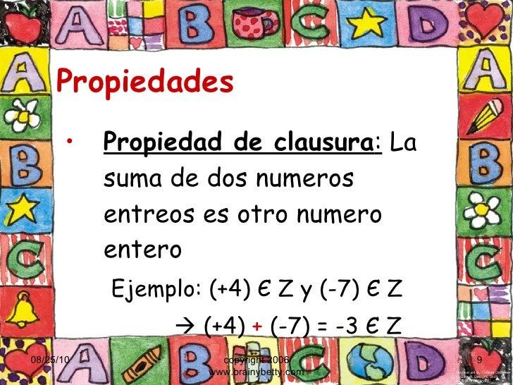 Propiedades <ul><li>Propiedad de clausura :  La suma de dos numeros entreos es otro numero entero </li></ul><ul><ul><li>Ej...