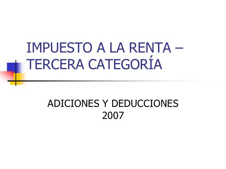 IMPUESTO A LA RENTA –TERCERA CATEGORÍA  ADICIONES Y DEDUCCIONES            2007