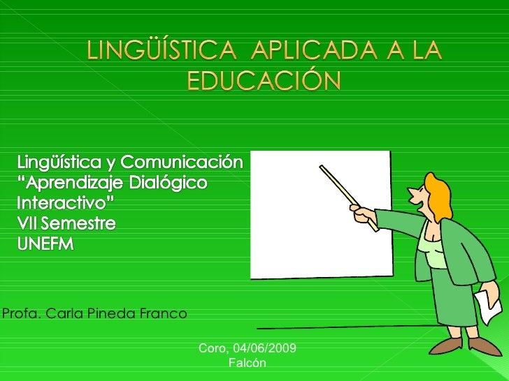 Profa. Carla Pineda Franco Coro, 04/06/2009 Falcón