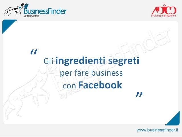 Gli ingredienti segreti per fare business con facebook for Segreti facebook
