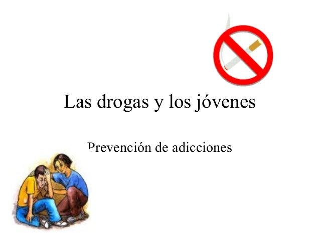 Las drogas y los jóvenes Prevención de adicciones