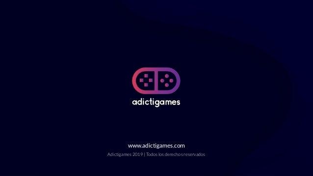www.adictigames.com Adictigames 2019 | Todos los derechos reservados
