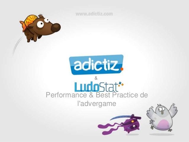 &  Performance & Best Practice de l'advergame